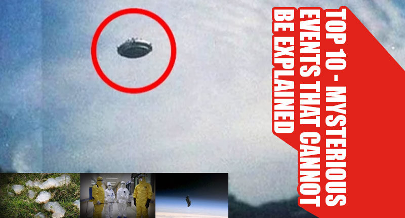 Top 10 Mysterious Events That Cannot Be Explained Even In 2016